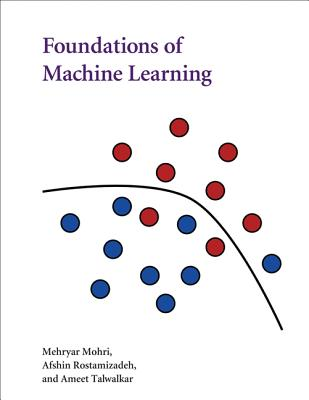 Foundations of Machine Learning By Mohri, Mehryar/ Rostamizadeh, Afshin/ Talwalkar, Ameet